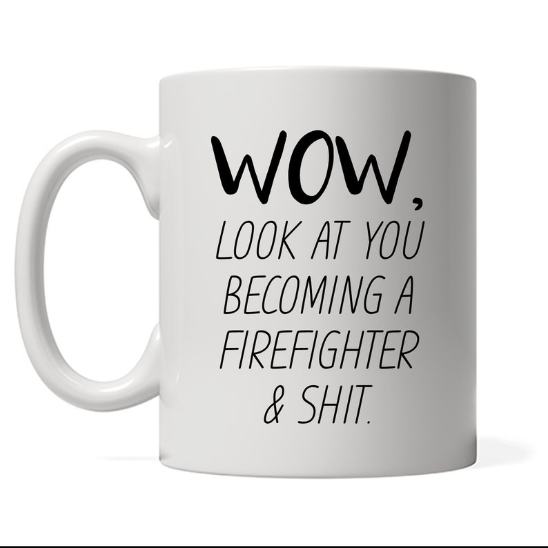 Funny Firefighter Mug Look At You Becoming A Firefighter image 0