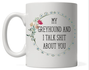 My Greyhound and I talk shit about you, Italian Greyhound Mom Gift Idea, Dog mom , Dog Dad, Funny Dog Gift