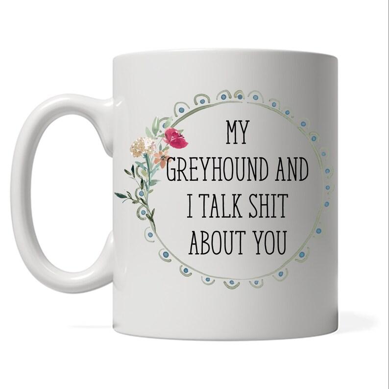 My Greyhound and I talk shit about you Italian Greyhound Mom image 0