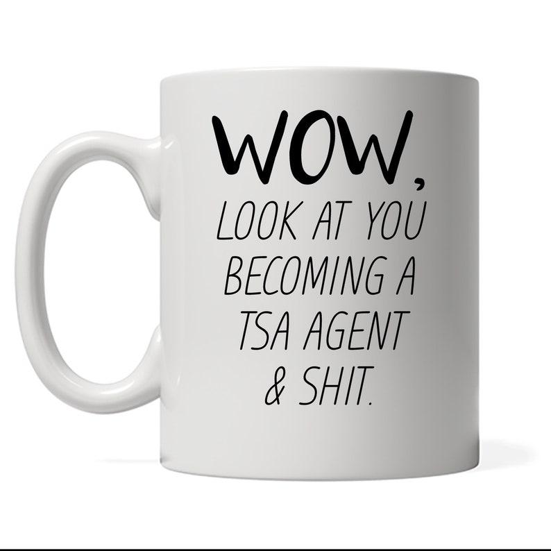 Funny Tsa Agent Mug Look At You Becoming A Tsa Agent Funny image 0