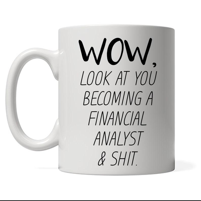 Funny Financial Analyst  Mug Look At You Becoming A Financial image 0