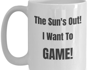 The Sun's Out! I Want To Game! 15oz Mug - Funny Novelty Video Game Gamer Gift