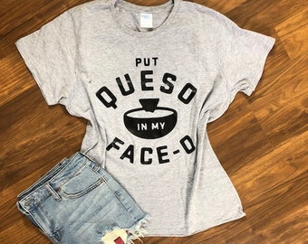 b7e6552229a Put Queso in my Face-O    Funny Queso Shirt    Mexican Food Lover    I Love  Queso    Cinco de Mayo Shirt