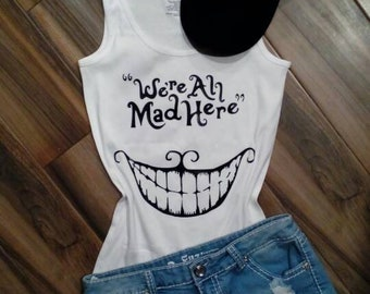 We're All Mad Here // Alice in Wonderland Tank // Cheshire Cat Tank // Cheshire Cat We're All Mad Here Tee // Mad Hatter Tank