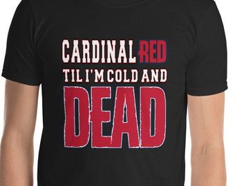 4b91cde0b9c Cardinal Red Until I m Cold and Dead St Louis Cardinals Tee Baseball Tee Funny  Baseball Baseball Lover Shirt Gift for Her Gift for Him