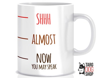 Now You May Speak | Shhh Mug | Funny Quote Mug | Coffee Mug | Ceramic Mug | Funny Mug | Funny Gift for Dad | Funny Gift for Mom | CM-020