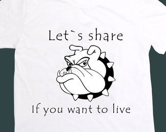 Lets share if you want to live English Bulldog t shirt Bulldog Mom Bulldog Lover Pet Lover Bulldog Tee