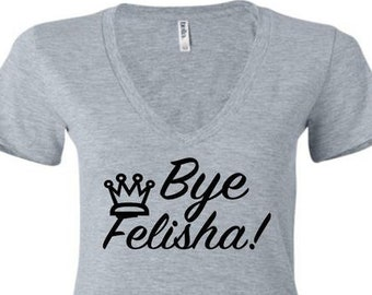 Bye Felisha-Bella-Vneck-top-tshirt-crown-queen-funny-summer-gift-grey-shirt-blue-white-pink-red-hot-trendy
