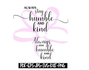 Instant Download - Always Stay Humble and Kind Digital File pdf, eps, jpeg, svg, png, dxf