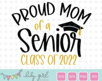 Proud Mom of a Senior Class of 2022 SVG, School Graduation SVG, Cutting File for Cricut or Silhouette, Instant Download