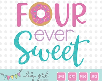 Donut SVG, FOUR ever Sweet Girl SVG, 4th Birthday, Cutting File for Cricut or Silhouette, Instant Download