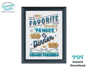 Favorite Thing to Make for Dinner is Reservations Snarky Cross Stitch Pattern Quote, PDF Instant Digital Download for Kitchen