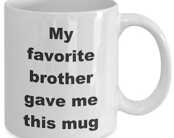 My favorite brother gave me this mug