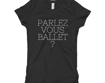 Dance t shirt Parlez vous ballet print dance humor Women dancer dance teacher short sleeve t-shirt [Children sizes!]