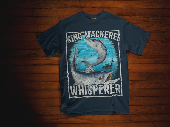 King Mackerel Whisperer T Shirt Deep Sea Fishing Etsy