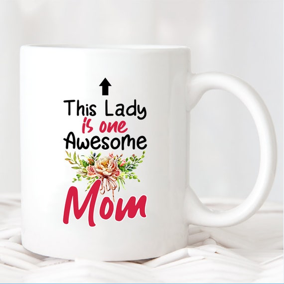 Coffee Mug  This Lady Is One Awesome Mom  Mom Coffee Mug  Great Birthday Gift