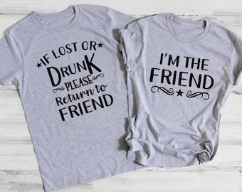 51072d91b8d6 If Lost or Drunk I'm The Friend, Matching, Bestfriend Drinking T-Shirt,  Unisex Short Sleeve Shirts, Women's Graphic Tee, Shirts with Sayings