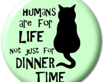Humans Are For Life Not Just For Dinner Time - Pin Button Badge