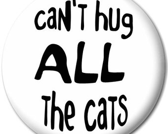 Can't Hug All The Cats - Pin Button Badge