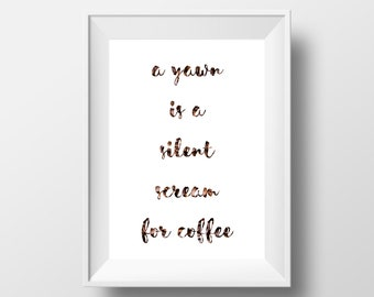 Printable coffee quote yawn is a silent scream for coffee print up to 12x18 high resolution print