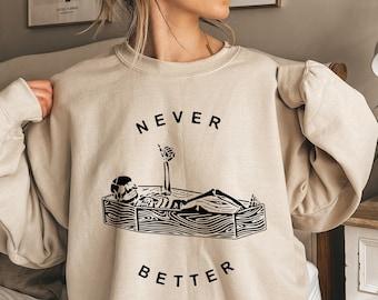 Never Better Skeleton Sweatshirt,Skull Shirt,Funny Halloween Shirt, Halloween Party Shirt, Spooky Season Shirt, Women Halloween Shirt,C6163