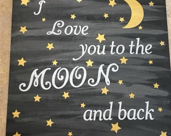 I Love You to the Moon and Back hand painted 12x12 wooden sign (can do any custom name on top or bottom)