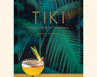 Tiki: Modern Tropical Cocktails by Shannon Mustipher (Hardcover)