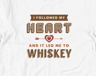 bdf5703f Whiskey shirts: I followed my heart and it led me to whiskey / funny t shirt  / whisky hoodie / party t shirt / trendy tshirt / t shirt quote