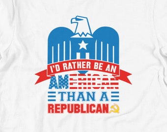 I'd Rather Be an American Than a Republican T Shirts, Hoodies & Tank Tops for Men, Women, Kids. Anti Trump, Liberal, Resist, Antifa