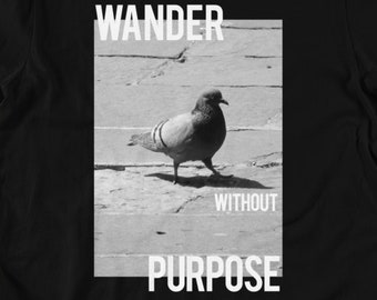 Wander Without Purpose Pigeon Lover Travel Lust T Shirts, Hoodies & Tank Tops for Men, Women and Kids. Not All Those Who Wander Are Lost.