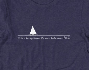 Where the Sky Touches the Sea... That's Where I'll Be - Sailing Ship Wanderlust Travel T Shirts, Hoodies & Tank Tops for Men, Women and Kids