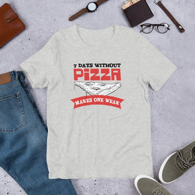 7 Days Without Pizza Makes One Weak  Funny Pizza Party Foodie image 0