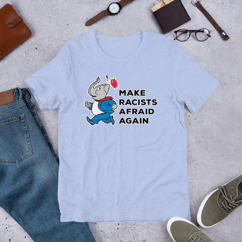 Make Racists Afraid Again  Anti-Racism T Shirts Hoodies & image 0