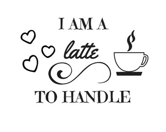 I Am A Latte...Digital Graphic