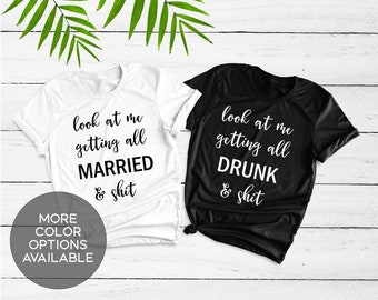 149892e9b Look At Me Getting All Married and Shit, Drunk and Shit, Bachelorette  Party, Funny Bridesmaid Shirts, Bride, Bridal Party, Wedding Party