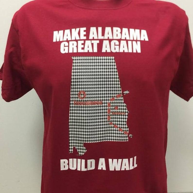 5c30116303 Make Alabama Great Again Build A Wall Shirt   Etsy