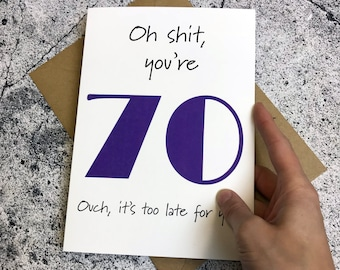 70th Birthday Card Ouch Its Too Late For You
