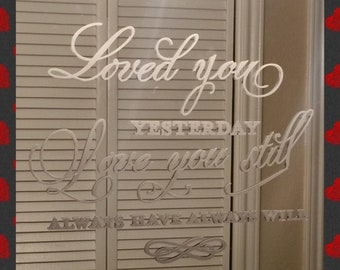 Loved you Yesterday Love you Still Always Have Always Will Vinyl Decal