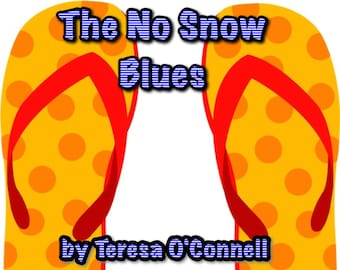 The No Snow Blues by Teresa O'Connell (BMI)