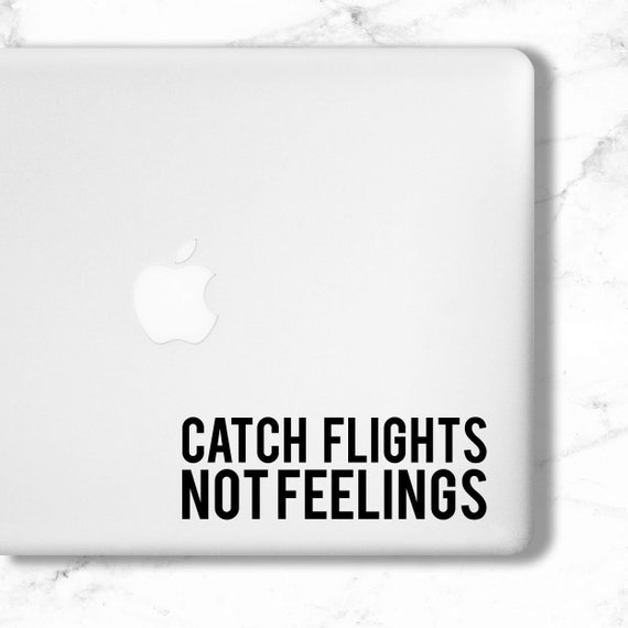 Vinyl Decal Catch Flights Not Feelings Quote Vinyl Decal Etsy
