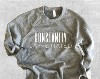 90821efbd3 Constantly Caffeinated Sweatshirt, Funny Sweatshirt, Coffee Lover Shirt,  Coffee, Sweatshirt for Women, Crewneck Sweatshirt, Cute Sweatshirt