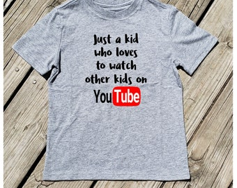 470cc30a6 Just a kid who loves to watch other kids on YouTube shirt / YouTube Shirt /  Kids Shirt / Novelty Kids Shirt / Fun Kids Shirt