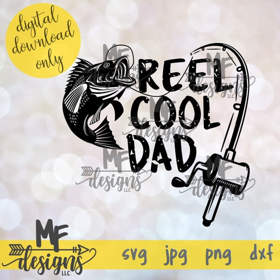 Reel Cool Dad Svg Real Cool Dad Digital File Fishing Dad Etsy