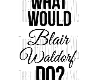 What Would Blair Waldorf Do? SVG Image Ready To Use