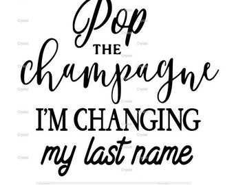 Pop The Champagne I'm Changing My Last Name SVG Ready To Use