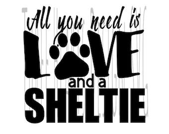 All You Need Is Love And A Sheltie SVG Ready To Use
