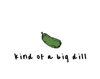 kind of a big dill (pickle)