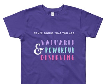 Hillary Clinton Never Doubt That You Are Valuable, Powerful, & Deserving YOUTH Tshirt // Strong Girl // Feminist Tee // Empowerment