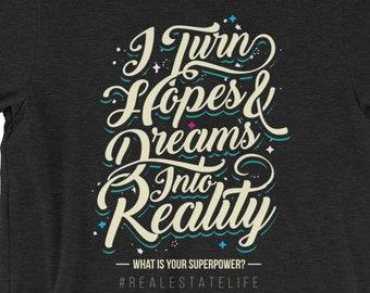 I Turn Hopes And Dreams Into Reality. Real Estate T-shirt