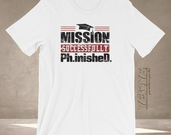 c52e96b95 Phinished T Shirt - Graphic Tee Gift For Phd Graduation Ceremony & Doctoral  Degree - Mission Succsessfully Finished Tshirt Unisex
